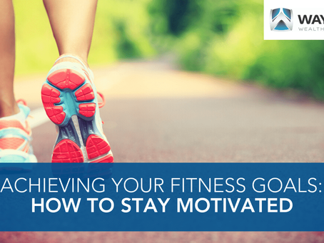 Achieving Your Fitness & Budgeting Goals: How to Stay Motivated
