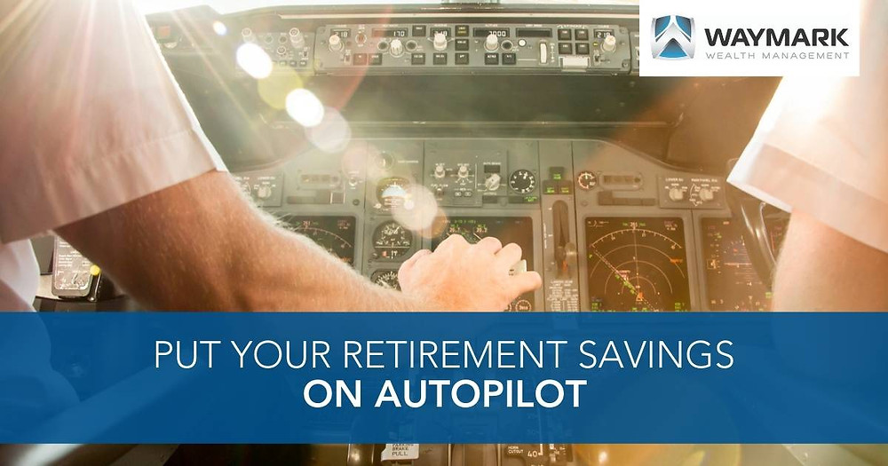 Put Your Retirement Savings on Autopilot