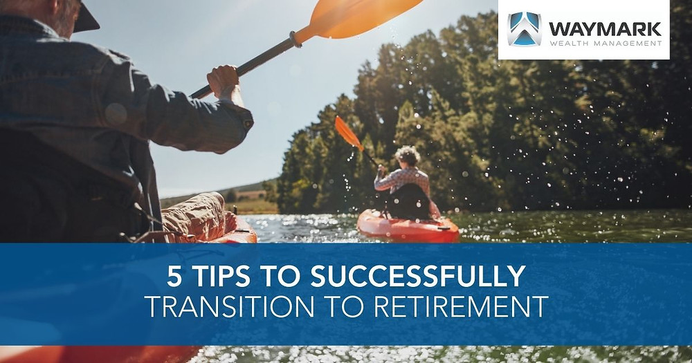 5 Tips to Successfully Transition to Retirement