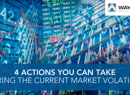 4 Actions You Can Take During The Current Market Volatility