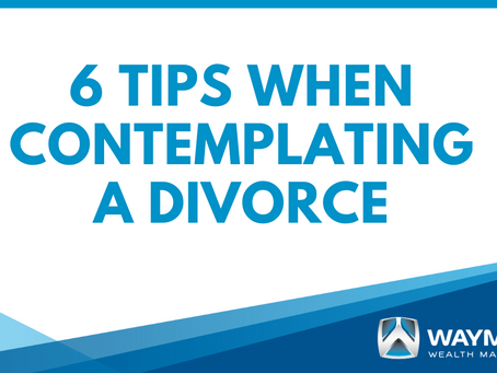 Six Tips When Contemplating a Divorce