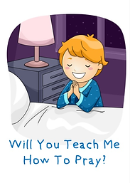 Will you teach me how to pray.png