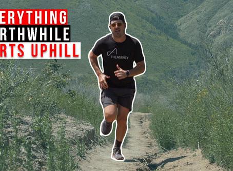 Everything Worthwhile Starts Uphill