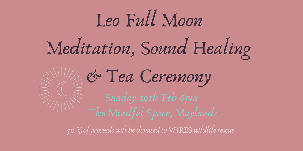 Full Moon in Leo Sound Healing, Tea Ceremony & Meditation