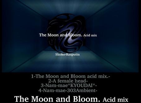 -Sequel- The Moon and Bloom acid mix                                 sound by Shoko-Rasputin