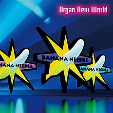 STPR020_Organ New World_BANANA NEEDLE.jp