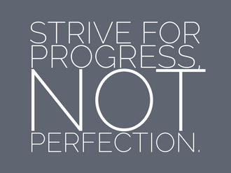 Strive For Progress, Not Perfection (3.5 min read)