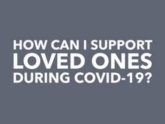 How Can I Support Loved Ones During COVID-19?