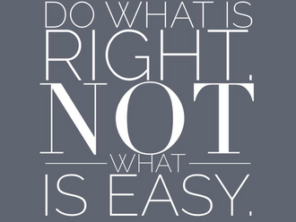 Do What Is 'Right' Not What Is 'Easy' (Reading Time: 3 minutes)