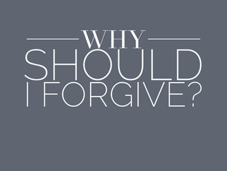 Why Should I Forgive? (Read time - 3 minutes)