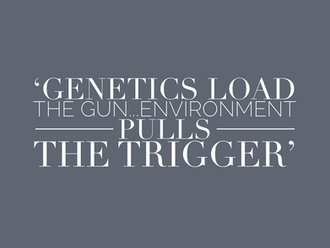 Genetics Load the Gun...Environment Pulls the Trigger (2 minute read)
