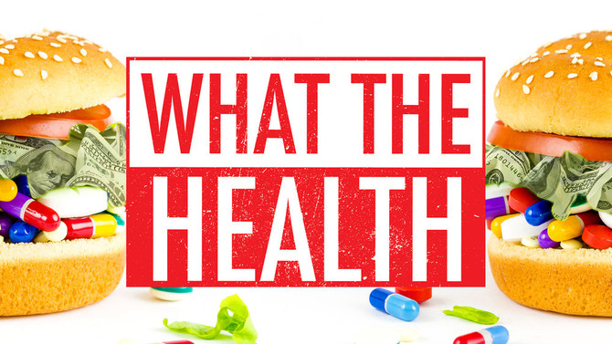 What the Health? Another Documentary Shows Us Why We Need to Be Savvy about How and Where We Get Hea