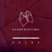 Evanturetime - Folds