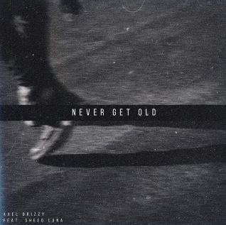 Axel Brizzy - Never Get Old