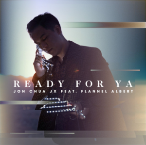 Jon Chua JX - Ready For Ya