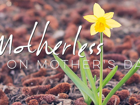 Motherless on Mother's Day (Founder Friday)