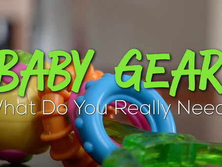 Baby Gear: What Do You Really Need? (Founder Friday)