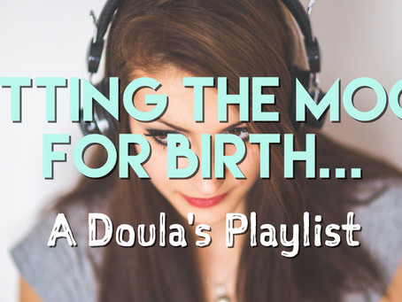 Setting The Mood for Birth: A Doula's Playlist (Founder Friday)