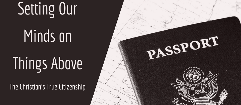 Setting our Minds on Things Above - The Christian's True Citizenship