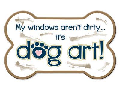 Bone Shaped Magnet - My Windows Aren't Dirty...It's Dog Art!
