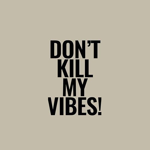 DON'T KILL MY VIBES