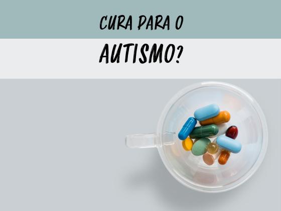 """<alt=""""Em cima, texto escrito 'cura para o autismo?' E abaixo, a imagem de um pote transparente contendo medicamentos em pílulas coloridas"""">"""