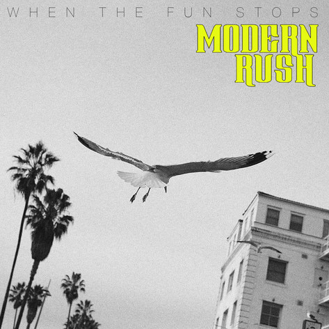 MODERN RUSH - WHEN THE FUN STOPS