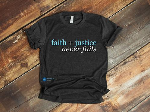 Faith + Justice Never Fails T-Shirt