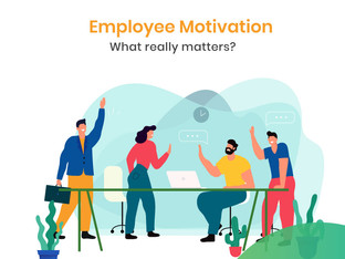 EMPLOYEE MOTIVATION - WHAT REALLY MATTERS?