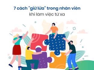 """7 CÁCH """"GIỮ LỬA"""" TRONG NHÂN VIÊN KHI LÀM VIỆC TỪ XA"""