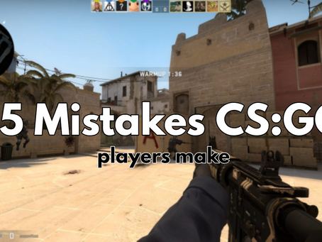 35 Common mistakes all Noobs make in CS:GO.