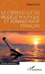 LE CRÉPUSCULE DU MODÈLE POLITIQUE ET ADMINISTRATIF FRANÇAIS