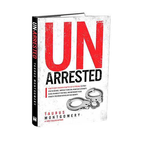 UnArrested: How to Keep Student-Athletes Out Of Trouble So They Can Succeed