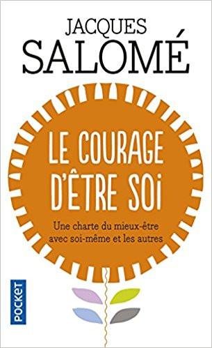 Le Courage d'être soi : Une charte du mieux-être avec soi-même et avec autres