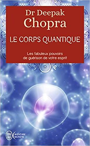 Le corps quantique. Les fabuleux pouvoirs de guérison de votre esprit