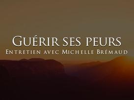 Michelle Brémaud : Guérir ses peurs