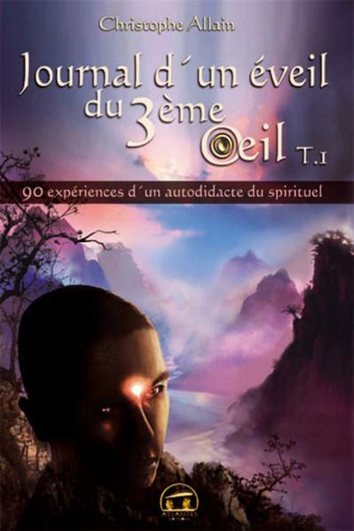 Journal d'un éveil du 3ème œil : Tome 1 - 90 expériences d'un autodidacte du spirituel