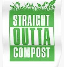 Straight Outta Compost!