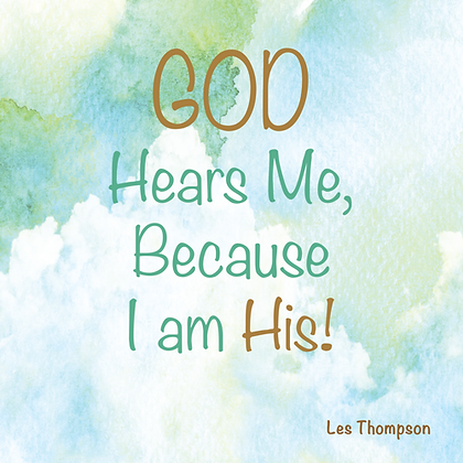 God Hears Me, Because I Am His!