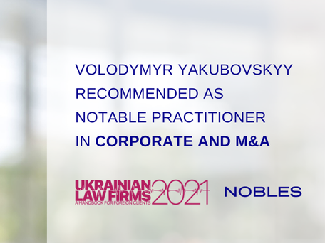 Volodymyr Yakubovskyy is Notable Practitioner in Corporate and M&A According to ULF 2021