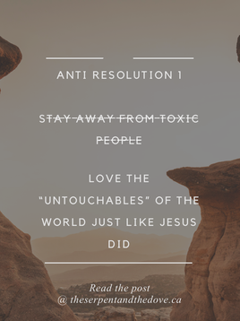 Anti Resolution 1- Stay away from toxic people...or should I?