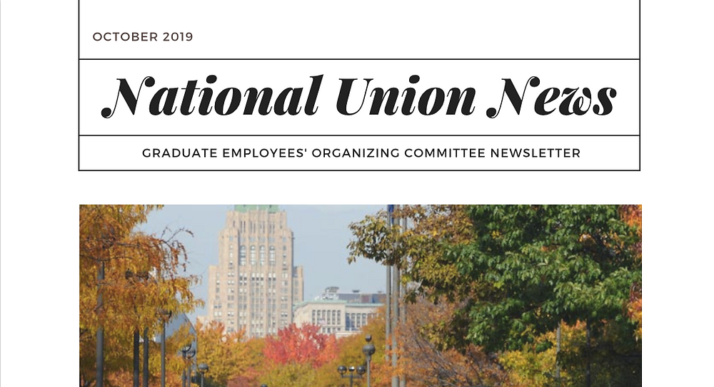 A photo of a newsletter. October 2019 is in the top left corner. National Union News as the header with Graduate Employees' Organizing Committee Newsletter underneath. An image of Wayne State in the fall with a view of the fisher building. Trees with red, green and yellow leaves surround a sidewalk where undergraduates are walking to class.
