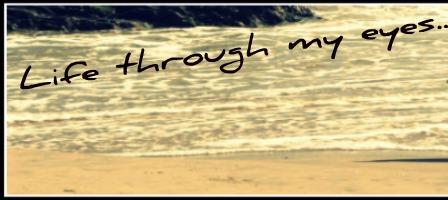 LIFE THRU MY EYES Blog