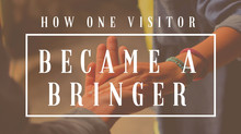How one visitor became a bringer