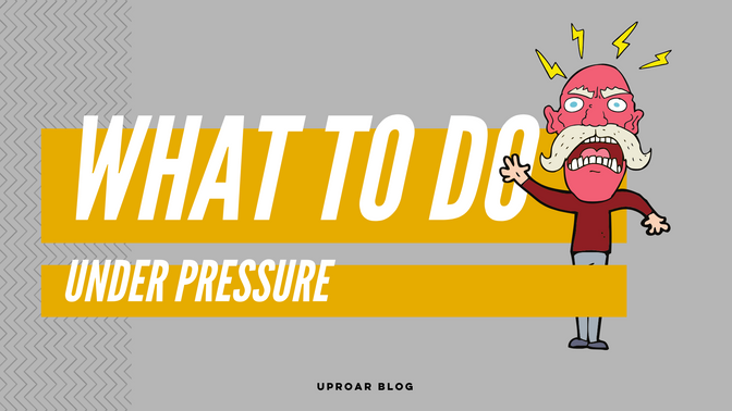 What to do when you're under pressure...