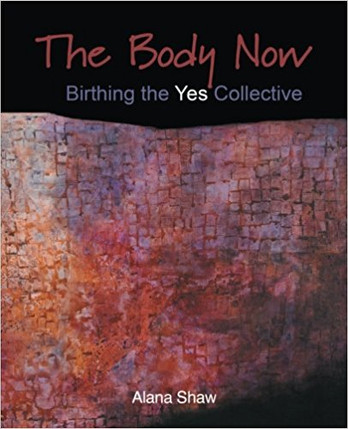 "Join us to Celebrate Alana's New Book: ""The Body Now - Birthing The Yes Collective"""