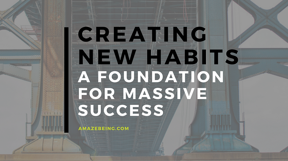 Creating new habits: a foundation for massive success
