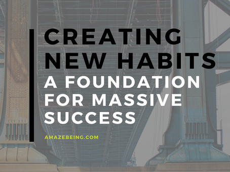 Creating New Habits as a Foundation for Massive Success: A day in the life.