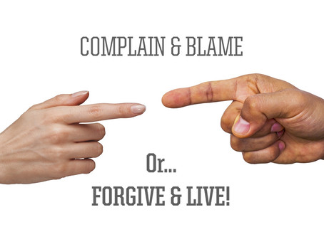 Complain and Blame, or Forgive & Live