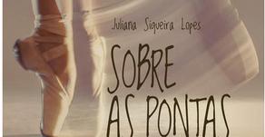 """Tudo sobre sapatilhas de ponta. Conheça o livro """"Sobre as pontas dos pés"""" de Juliana  Siqueira Lopes"""